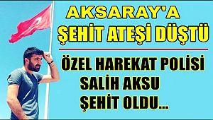 AKSARAYLI POLİS SALİH AKSU ŞEHİT OLDU