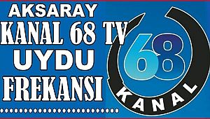 AKSARAY KANAL 68'İN YENİ FREKANSI, KANAL 68'İN UYDU FREKANSI, KANAL 68 TÜRKSAT UYDUSUNDA