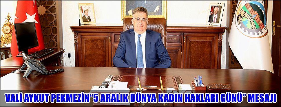 """VALİ AYKUT PEKMEZİN""""5 ARALIK DÜNYA KADIN HAKLARI GÜNÜ"""" MESAJI"""