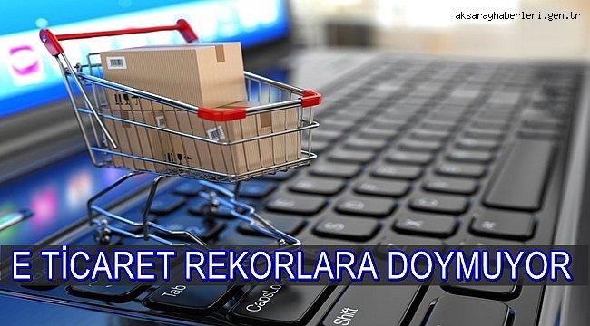 E TİCARET REKORLARA DOYMUYOR