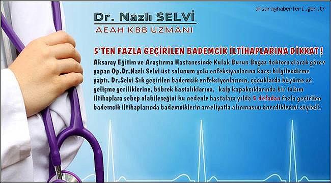 5'TEN FAZLA GEÇİRİLEN BADEMCİK İLTİHAPLARINA DİKKAT !