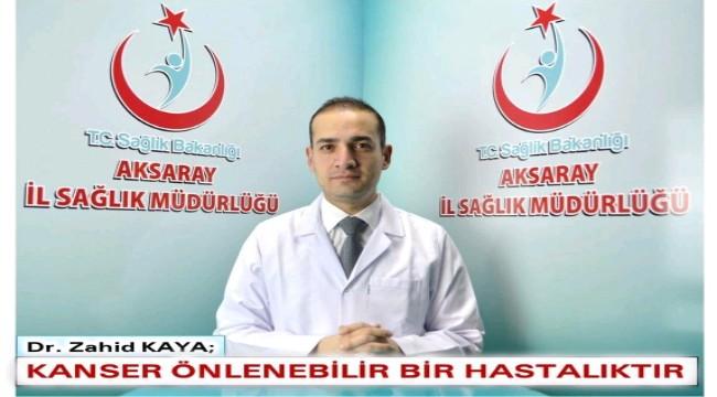DR. ZAHİT KAYA 'KANSER ÖNLENEBİLİR BİR HASTALIKTIR'