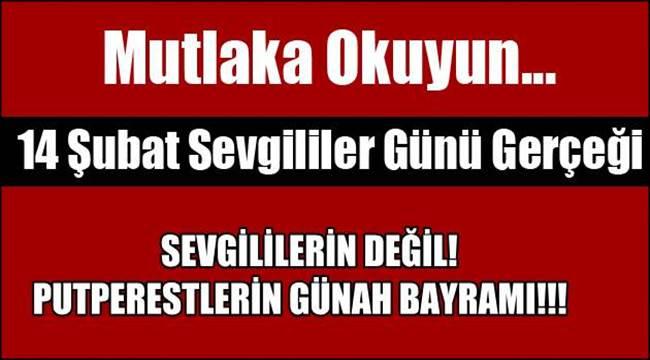 SEVGİLİLERİN DEĞİL! PUTPERESTLERİN GÜNAH BAYRAMI!!!