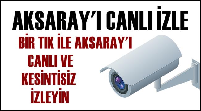 AKSARAY'I CANLI İZLE, AKSARAY CANLI KAMERALARI