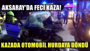 SON DAKİKA! AKSARAY'DA FECİ KAZA OTOMOBİL HURDAYA DÖNDÜ 3 ÖLÜ