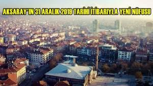 İŞTE AKSARAY'IN 31 ARALIK 2019 TARİHİ İTİBARIYLA YENİ NÜFUSU