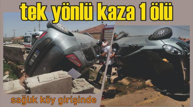 AKSARAY SAĞLIK KÖYÜ YOLUNDA TRAFİK KAZASI 1 ÖLÜ