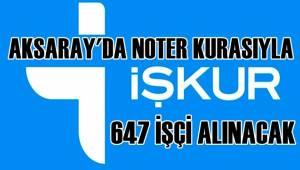 AKSARAY'DA NOTER KURASIYLA 647 İŞÇİ ALINACAK