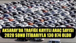 AKSARAY'DA TRAFİĞE KAYITLI ARAÇ SAYISI 2020 SONU İTİBARIYLA 130 874 OLDU