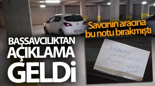 Savcının otomobiline 'Arabayı koyduğunuz alan yol geçişi' notu bırakan şahsa gözaltı