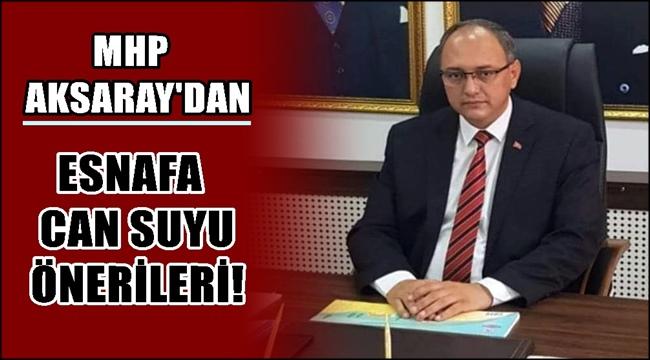 MHP AKSARAY'DAN ESNAFA CAN SUYU ÖNERİLERİ!