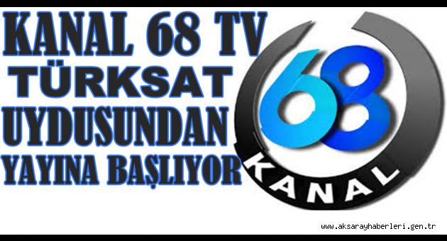 KANAL 68 TV TÜRKSAT UYDUSUNDAN YAYINA BAŞLIYOR